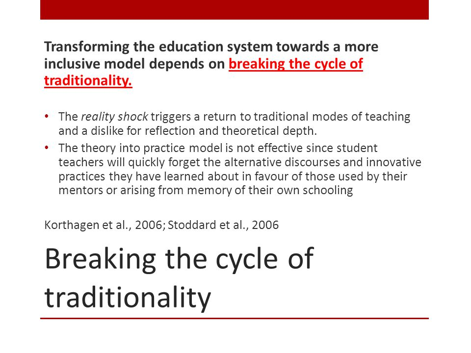 Breaking the cycle of traditionality Transforming the education system towards a more inclusive model depends on breaking the cycle of traditionality.