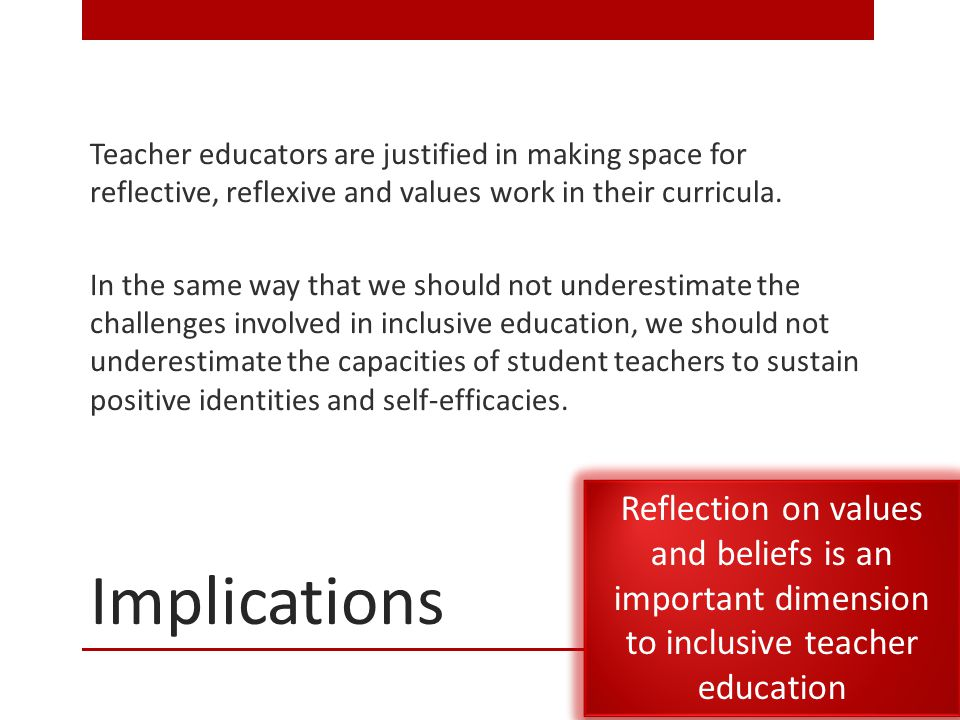 Implications Teacher educators are justified in making space for reflective, reflexive and values work in their curricula.