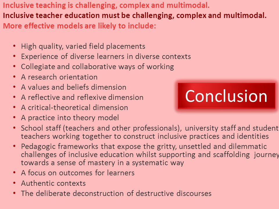 Conclusion Inclusive teaching is challenging, complex and multimodal.