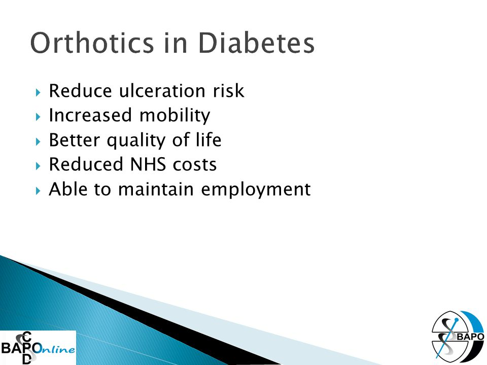  Reduce ulceration risk  Increased mobility  Better quality of life  Reduced NHS costs  Able to maintain employment