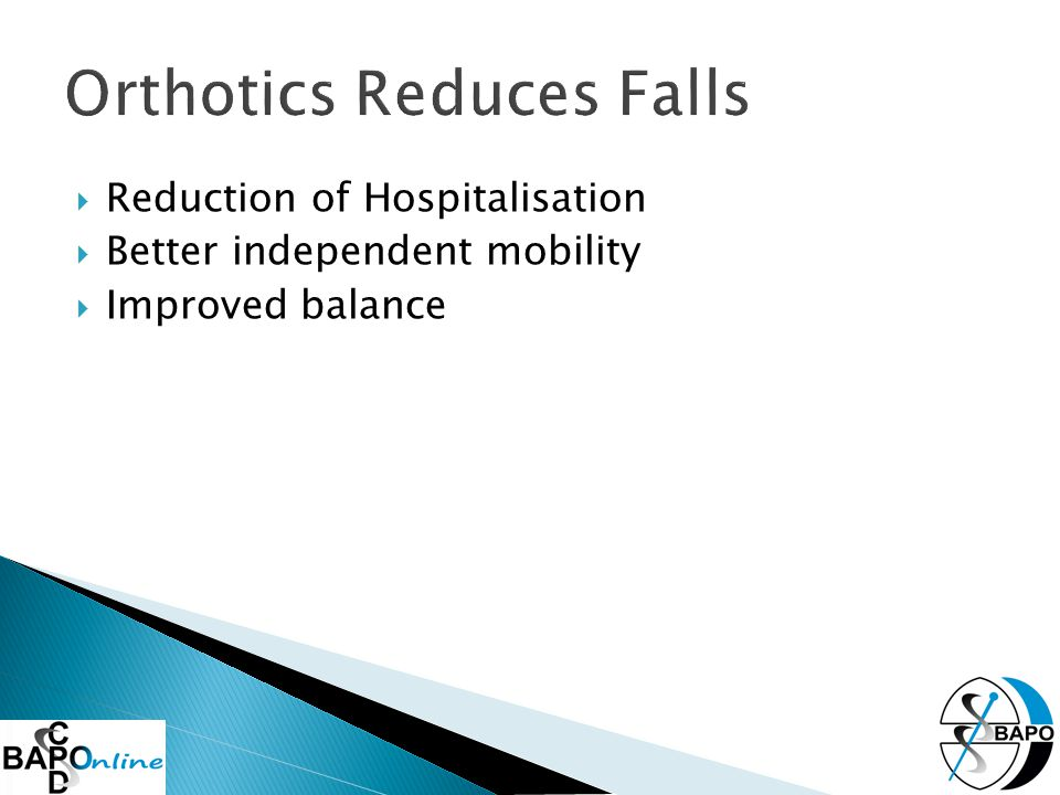  Reduction of Hospitalisation  Better independent mobility  Improved balance