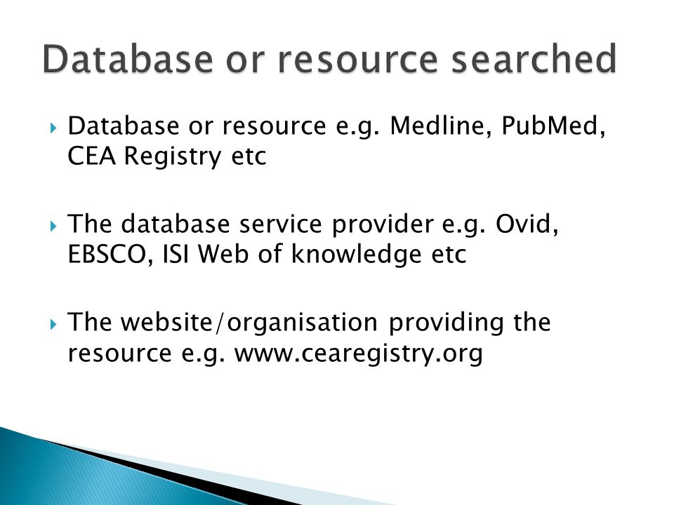 Database or resource e.g. Medline, PubMed, CEA Registry etc  The database service provider e.g.