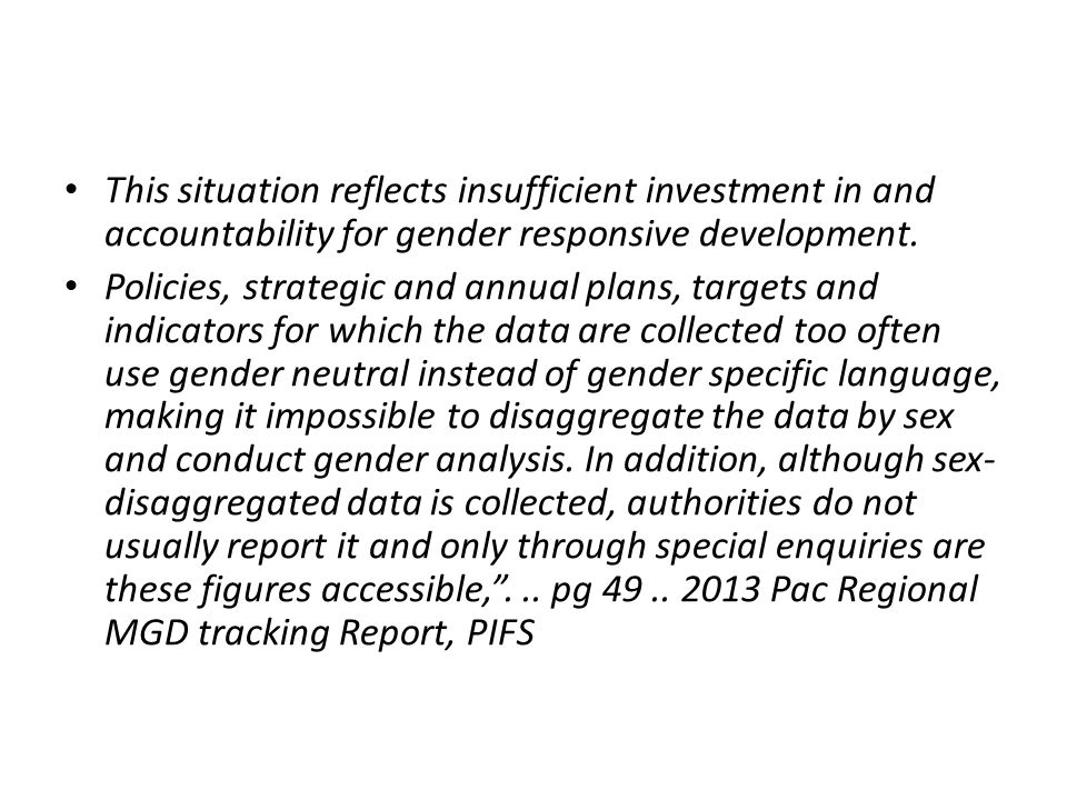 This situation reflects insufficient investment in and accountability for gender responsive development.