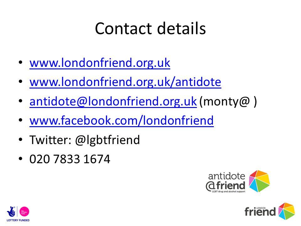Contact details www.londonfriend.org.uk www.londonfriend.org.uk/antidote antidote@londonfriend.org.uk (monty@ ) antidote@londonfriend.org.uk www.facebook.com/londonfriend Twitter: @lgbtfriend 020 7833 1674