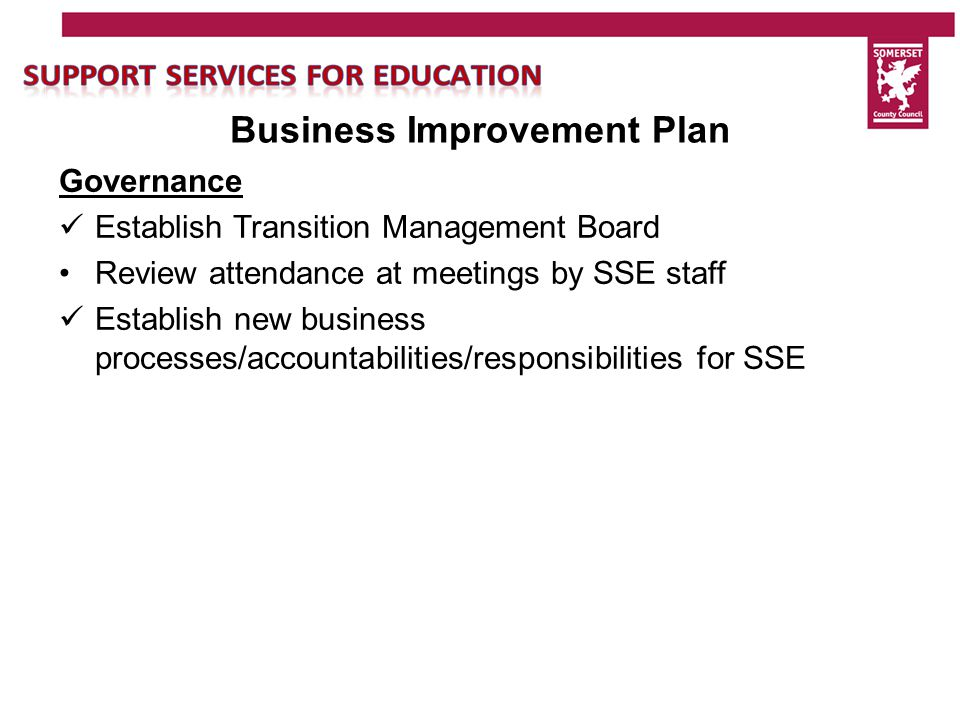 Proposed Outcomes for 15/16 SSE's contribution to raising achievement/supporting vulnerable learners is demonstrable Outstanding scope issues and Commissioning/Client function are resolved through Transition Plan Staff are supported through the process of commercialisation/cultural change and have been enabled to take part in the development of the business Robust service planning, resource deployment, service performance and monitoring are embedded