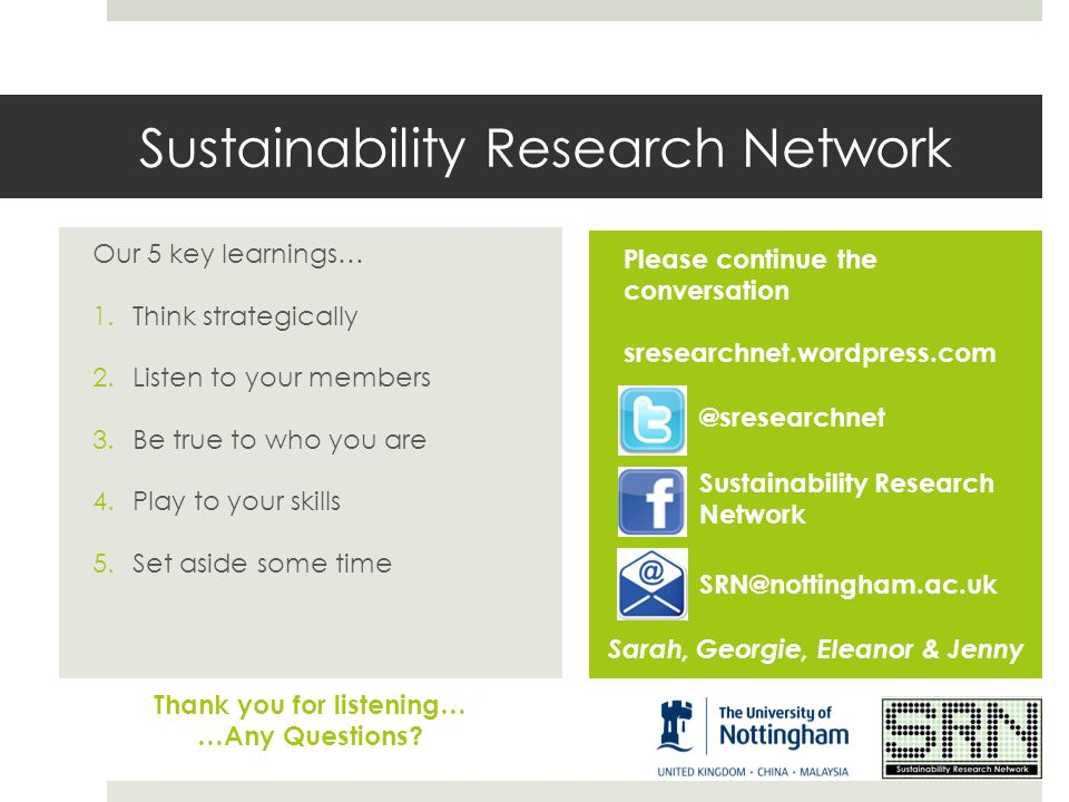 Sustainability Research Network Please continue the conversation sresearchnet.wordpress.com Our 5 key learnings… 1.Think strategically 2.Listen to you
