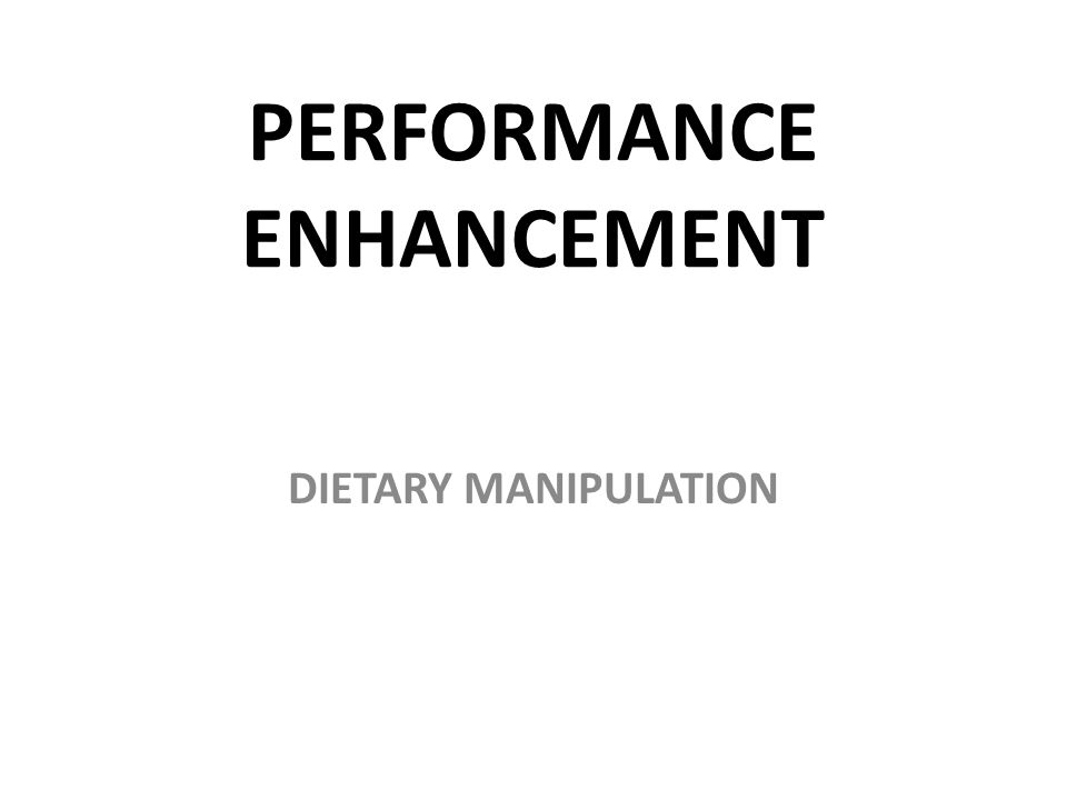 PERFORMANCE ENHANCEMENT DIETARY MANIPULATION