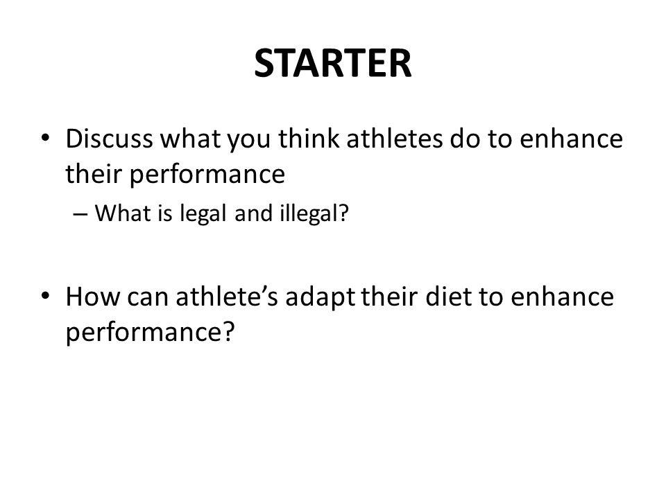 STARTER Discuss what you think athletes do to enhance their performance – What is legal and illegal.