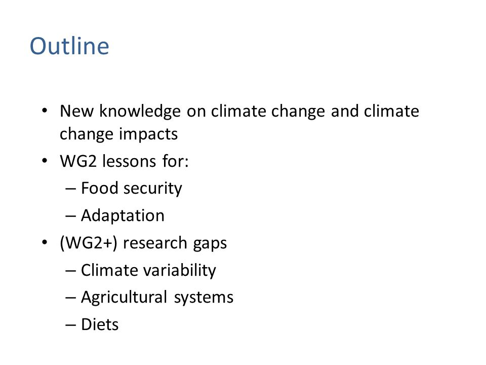 Food security and food production systems For wheat, rice, maize, climate change without adaptation is projected to negatively impact production for local temperature increases of 2°C or more above late-20th-century levels, although individual locations may benefit (medium confidence) After 2050 the risk of more severe yield impacts increases and depends on the level of warming CC is projected to progressively increase inter-annual variability of crop yields in many regions All aspects of food security are potentially affected by climate change, including food access, utilization, and price stability (high confidence) Global temperature increases of > 4°C would pose large risks to food security globally and regionally (high confidence) Risks to food security are generally greater in low-latitude areas IPCC WG2 SPM, 2014