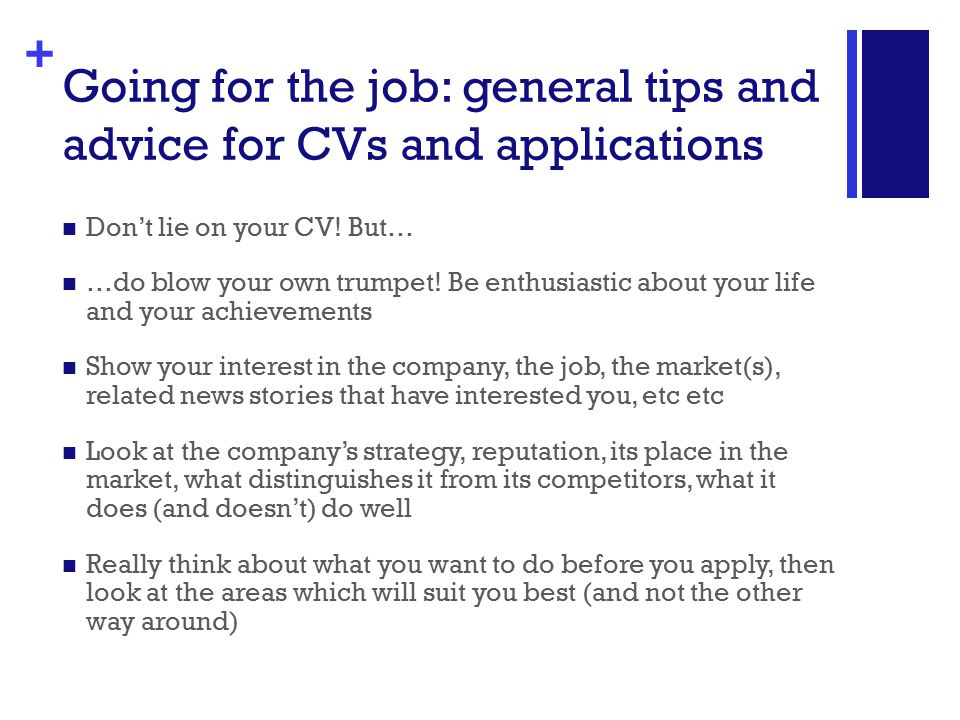 + Going for the job: general tips and advice for CVs and applications Don't lie on your CV.