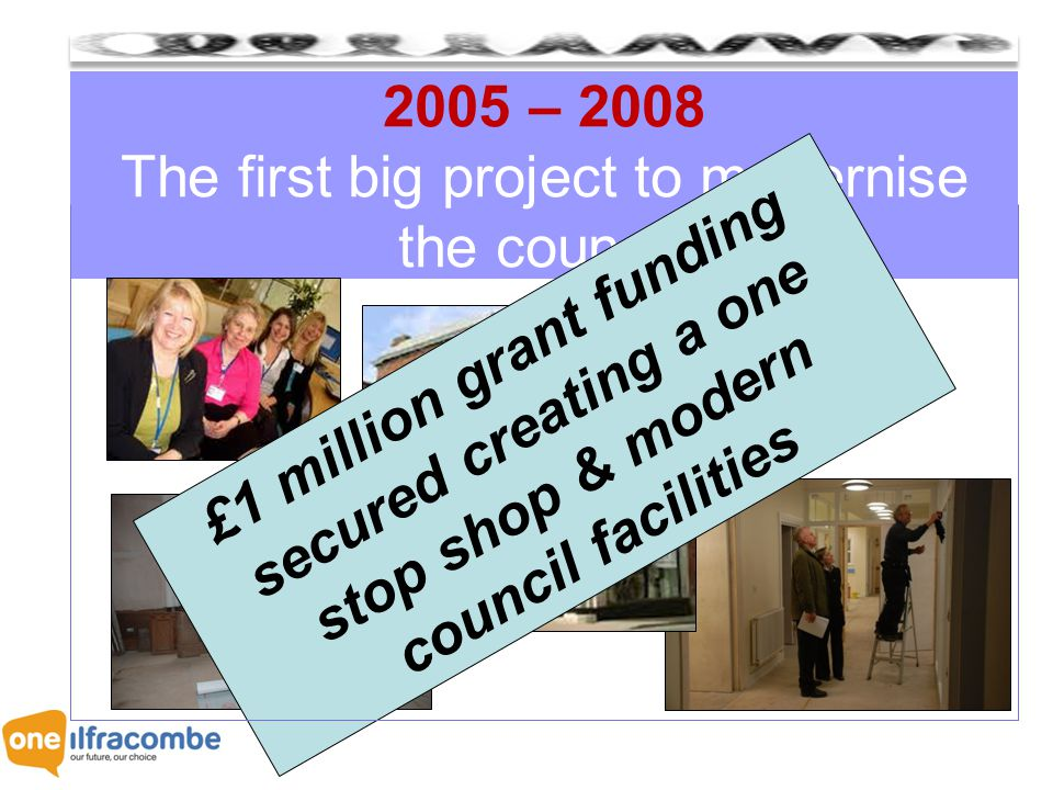 2005 – 2008 The first big project to modernise the council.
