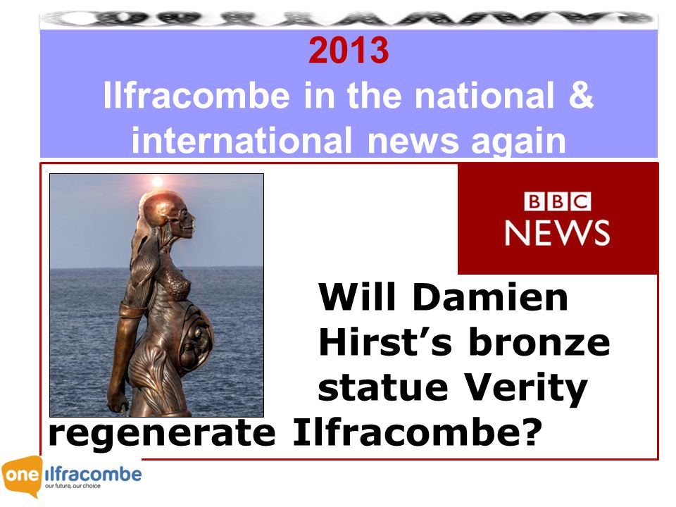 2013 Ilfracombe in the national & international news again Will Damien Hirst's bronze statue Verity regenerate Ilfracombe