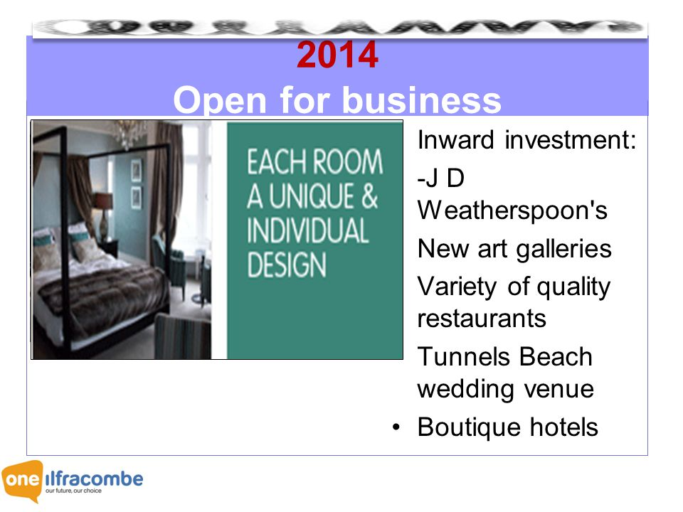 2014 Open for business Inward investment: -J D Weatherspoon s New art galleries Variety of quality restaurants Tunnels Beach wedding venue Boutique hotels