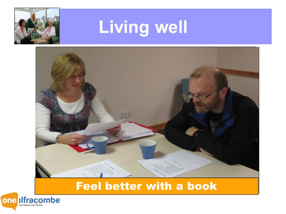 Living well DEMENTIA FRIENDLY TOWN CONNECT ONLINE HEALTHY LIFESTYLES Feel better with a book