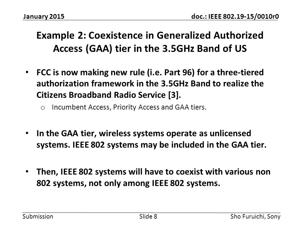 Submission doc.: IEEE 802.19-15/0010r0 January 2015 Sho Furuichi, SonySlide 8 Example 2: Coexistence in Generalized Authorized Access (GAA) tier in the 3.5GHz Band of US FCC is now making new rule (i.e.