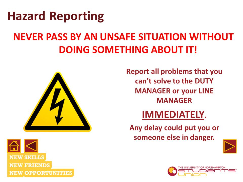 Hazard Reporting NEVER PASS BY AN UNSAFE SITUATION WITHOUT DOING SOMETHING ABOUT IT.