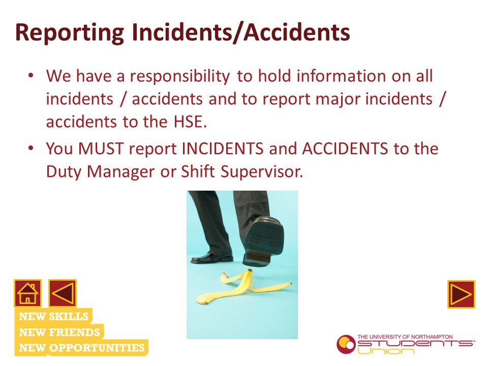 Reporting Incidents/Accidents We have a responsibility to hold information on all incidents / accidents and to report major incidents / accidents to the HSE.