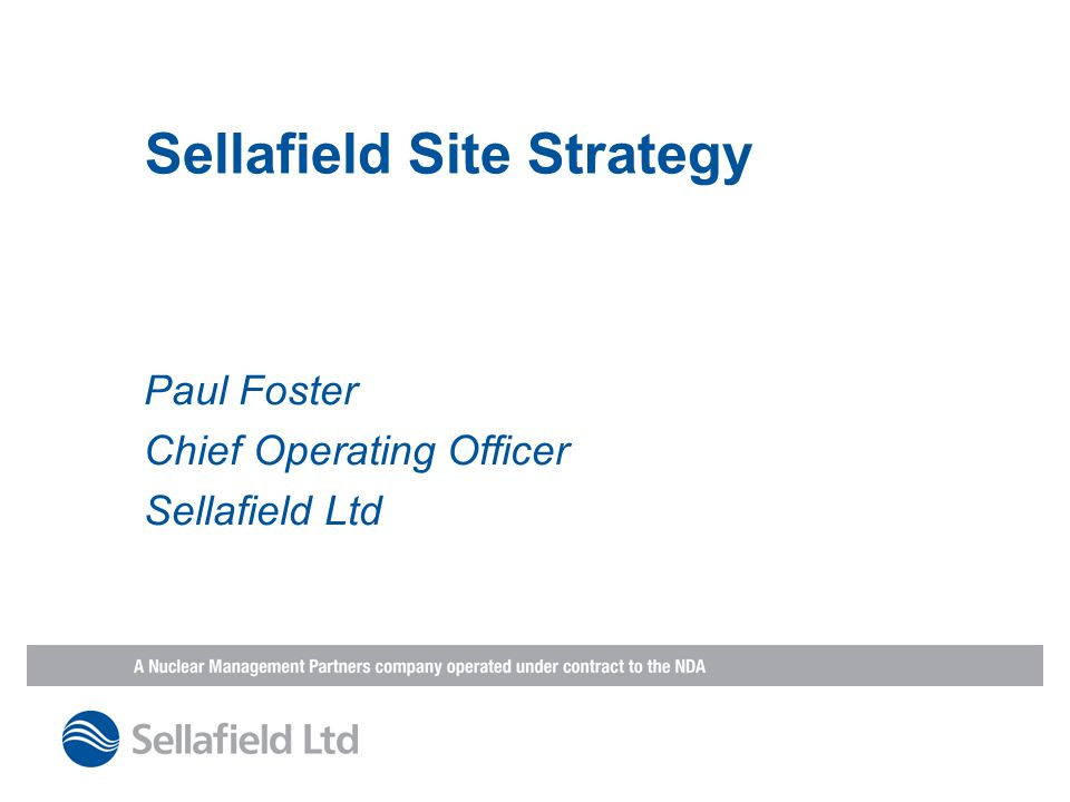 Sellafield Site Strategy Paul Foster Chief Operating Officer Sellafield Ltd