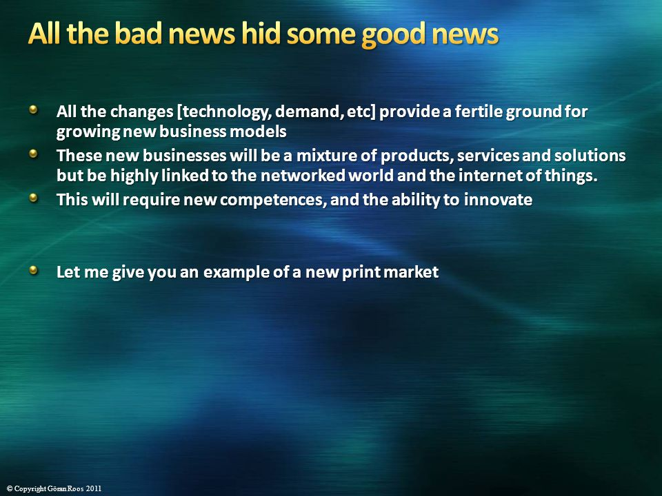 All the changes [technology, demand, etc] provide a fertile ground for growing new business models These new businesses will be a mixture of products, services and solutions but be highly linked to the networked world and the internet of things.