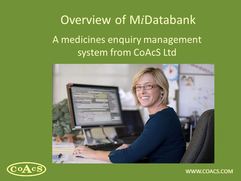 WWW.COACS.COM Overview of M i Databank A medicines enquiry management system from CoAcS Ltd