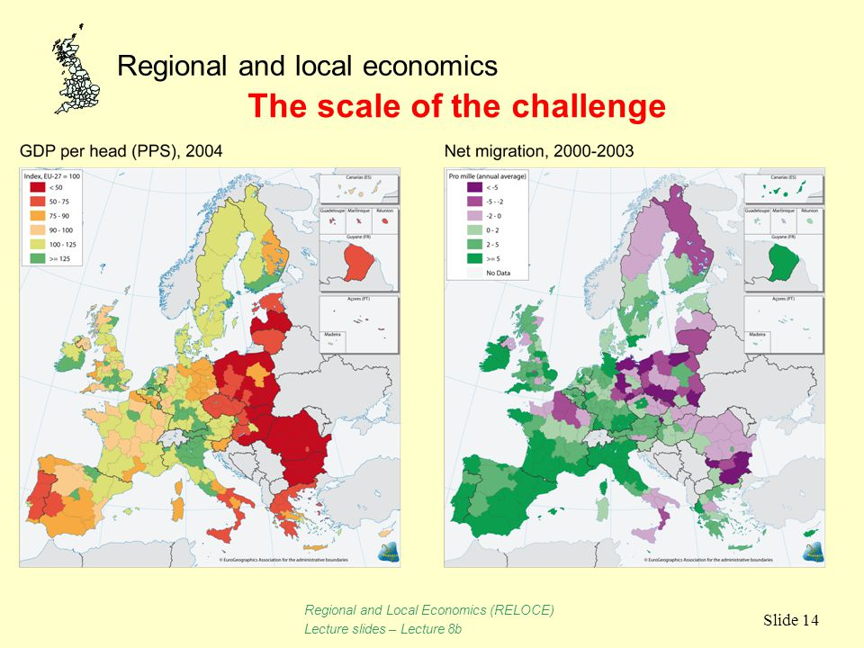 Regional and local economics Slide 14 The scale of the challenge Regional and Local Economics (RELOCE) Lecture slides – Lecture 8b