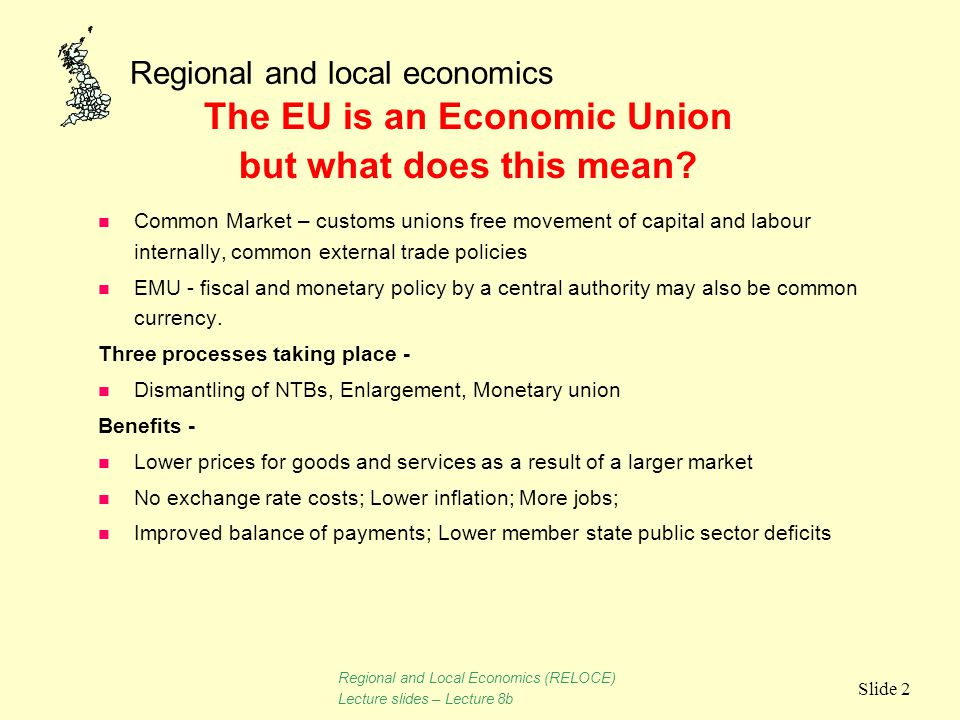 Regional and local economics Slide 2 n Common Market – customs unions free movement of capital and labour internally, common external trade policies n
