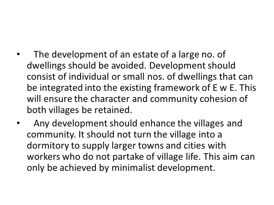 The development of an estate of a large no. of dwellings should be avoided.