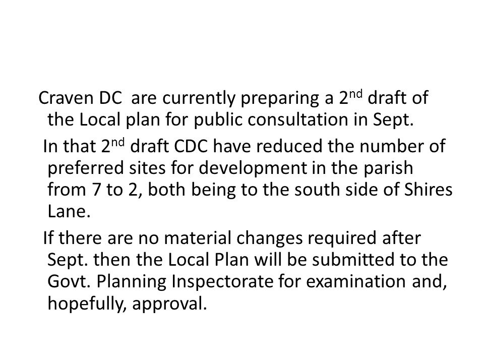 Craven DC are currently preparing a 2 nd draft of the Local plan for public consultation in Sept. In that 2 nd draft CDC have reduced the number of pr