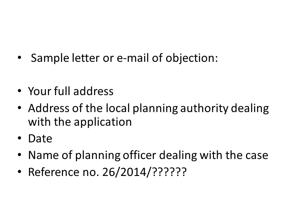 Sample letter or e-mail of objection: Your full address Address of the local planning authority dealing with the application Date Name of planning off