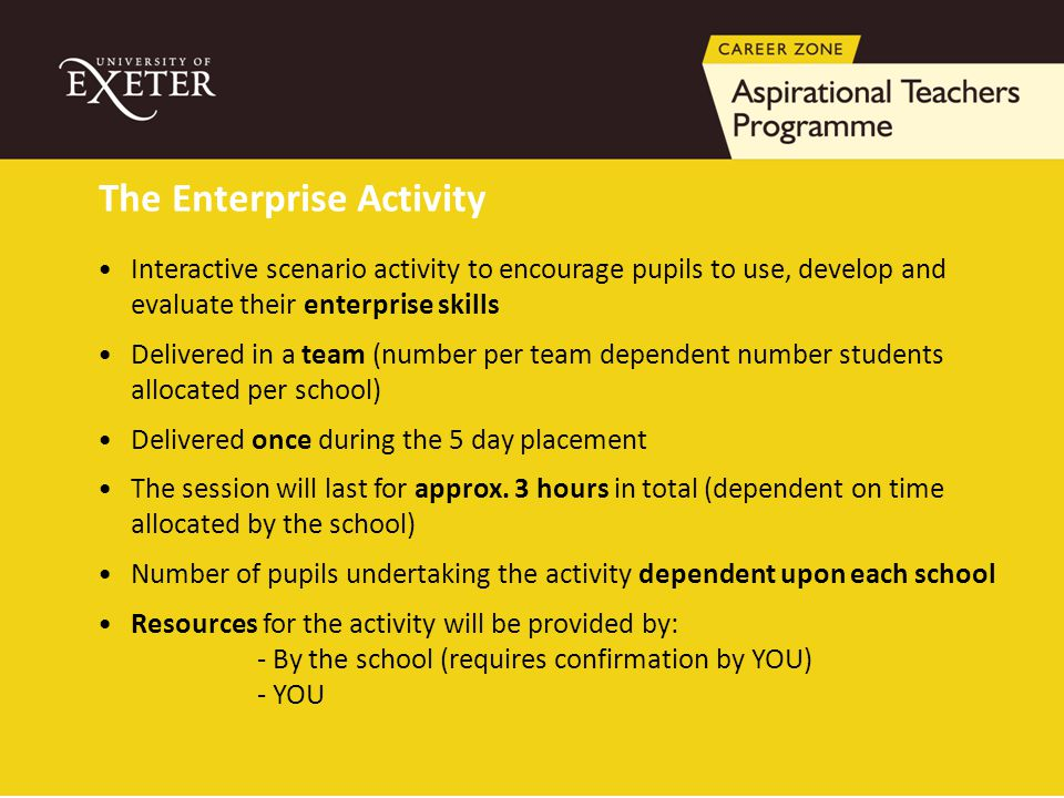 Interactive scenario activity to encourage pupils to use, develop and evaluate their enterprise skills Delivered in a team (number per team dependent