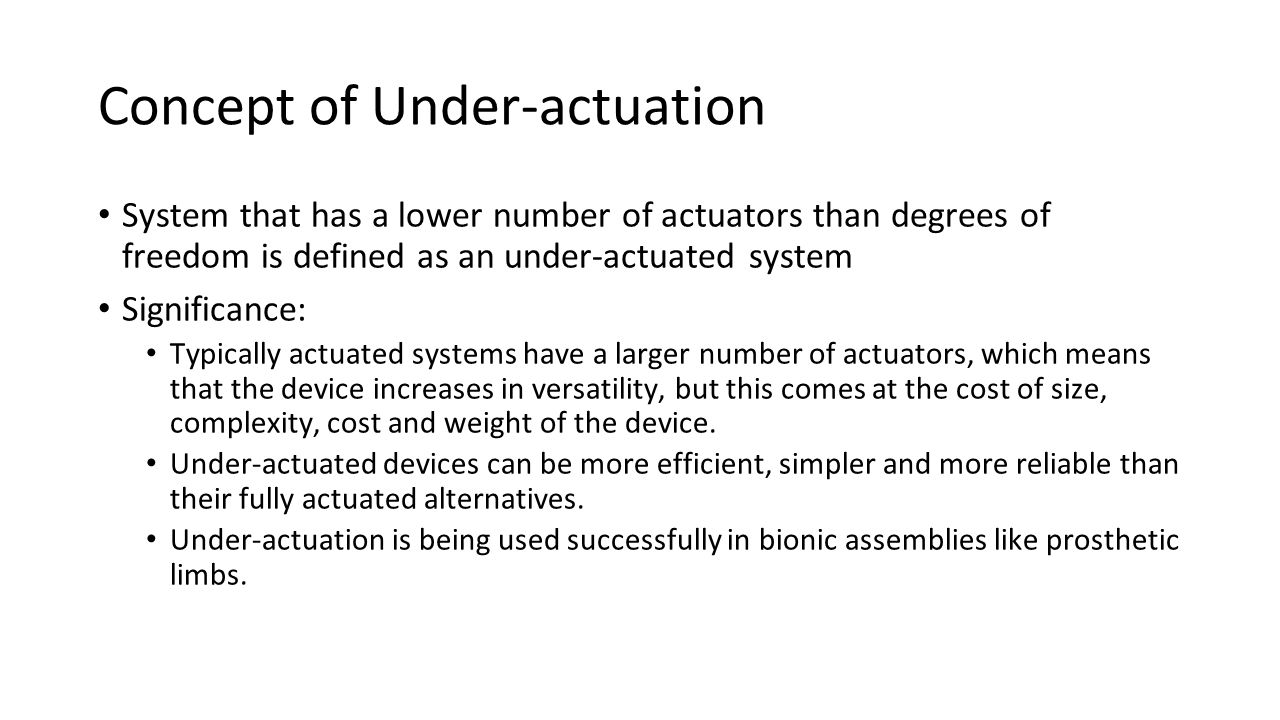 Concept of Under-actuation System that has a lower number of actuators than degrees of freedom is defined as an under-actuated system Significance: Ty