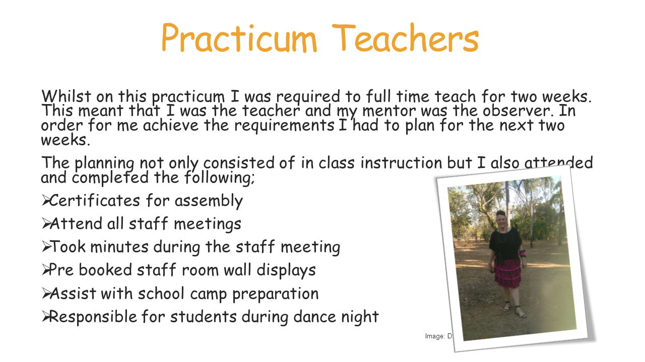 Practicum Teachers Whilst on this practicum I was required to full time teach for two weeks.
