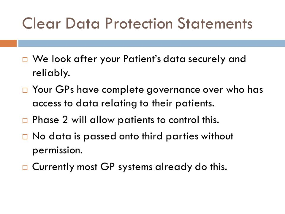 Clear Data Protection Statements  We look after your Patient's data securely and reliably.