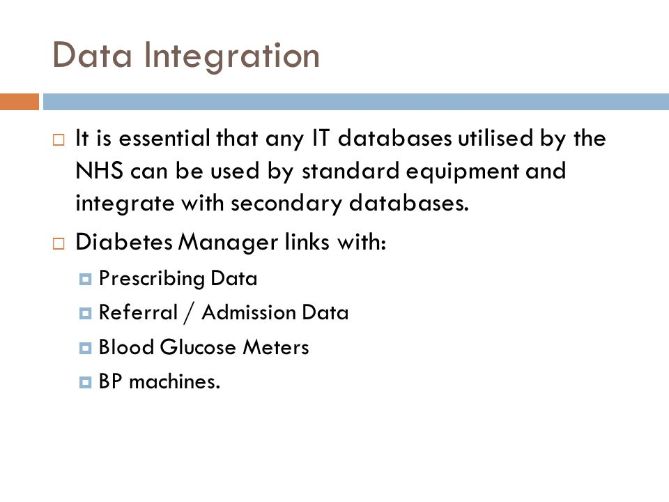 Data Integration  It is essential that any IT databases utilised by the NHS can be used by standard equipment and integrate with secondary databases.