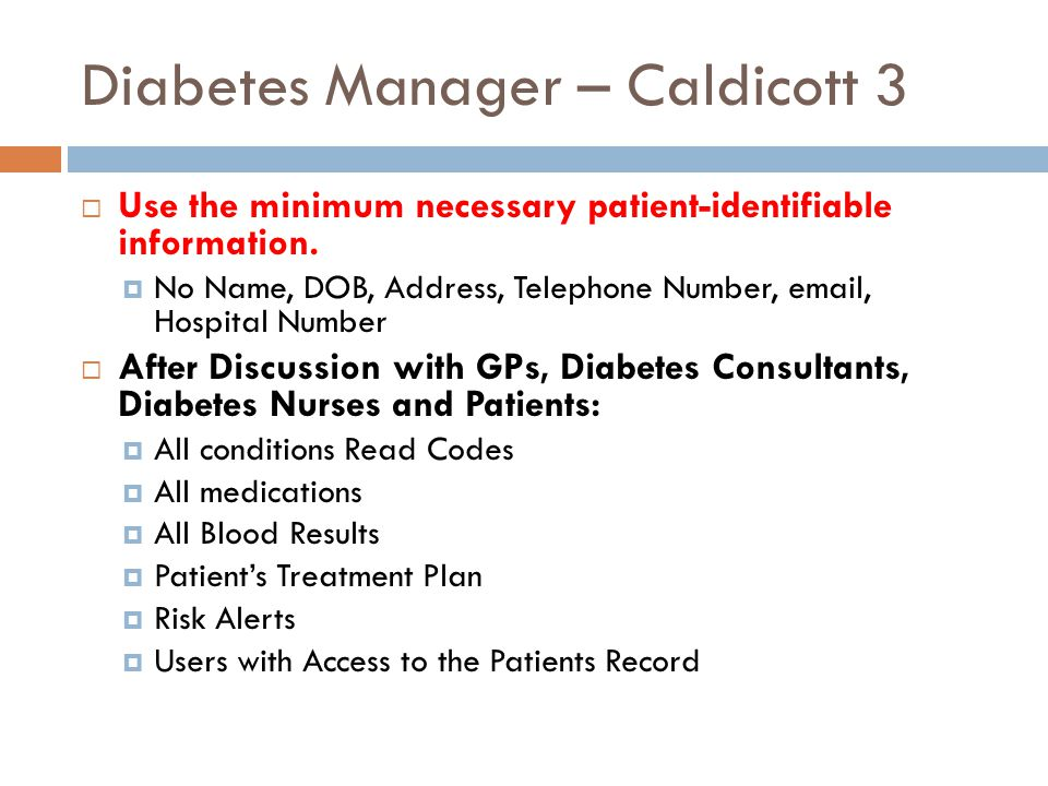 Diabetes Manager – Caldicott 3  Use the minimum necessary patient-identifiable information.