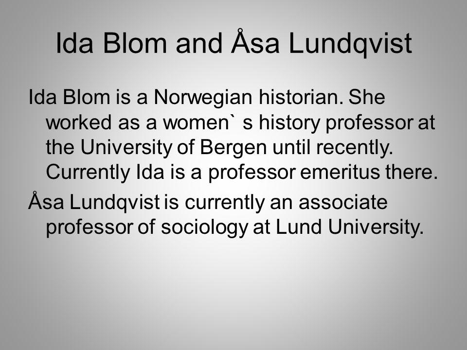 Ida Blom and Åsa Lundqvist Ida Blom is a Norwegian historian.