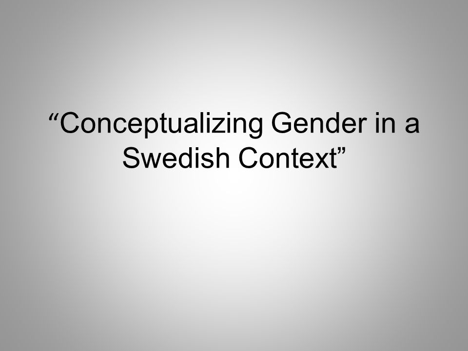 Conceptualizing Gender in a Swedish Context