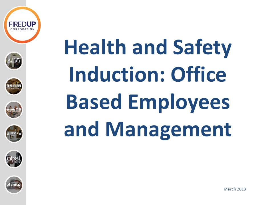 Health and Safety Induction: Office Based Employees and Management March 2013