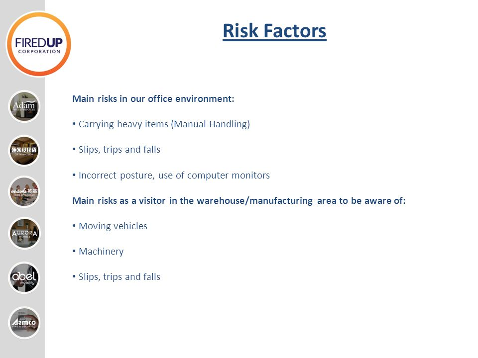 Risk Factors Main risks in our office environment: Carrying heavy items (Manual Handling) Slips, trips and falls Incorrect posture, use of computer mo