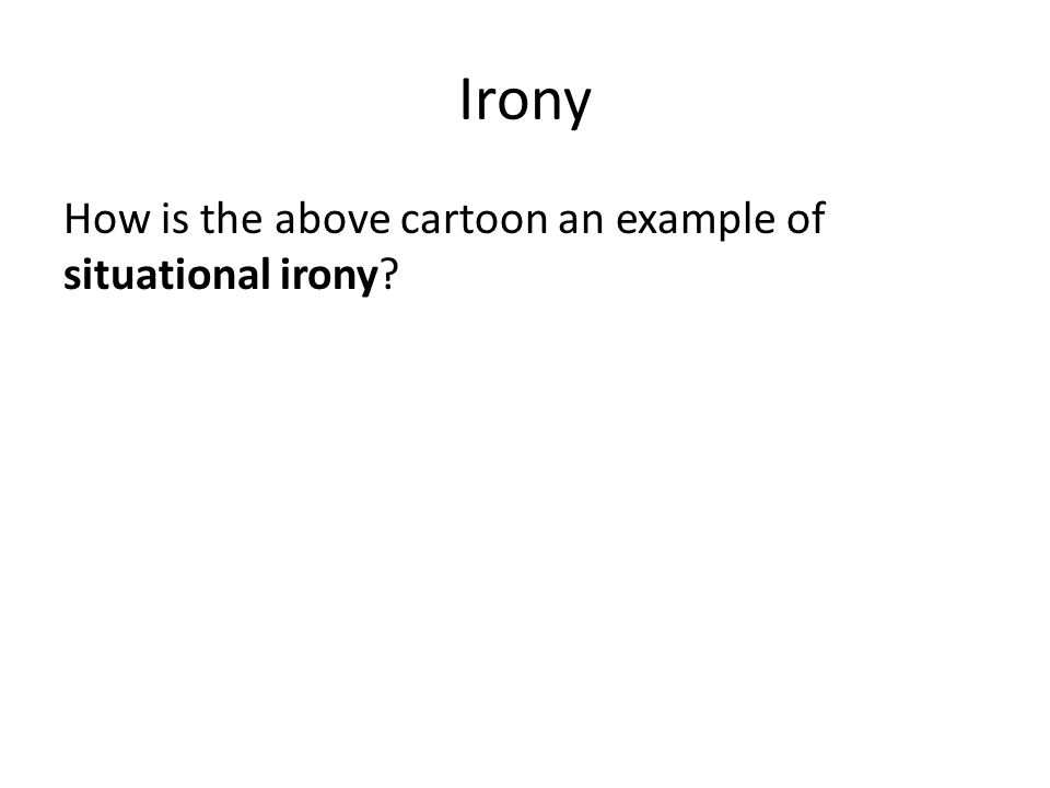 Irony How is the above cartoon an example of situational irony
