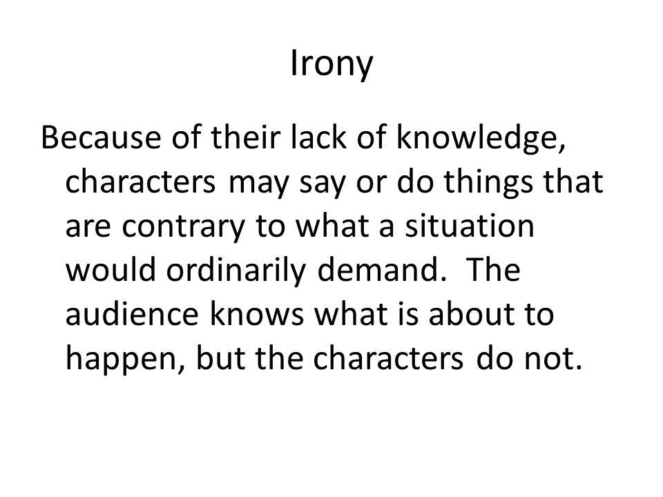 Irony Dramatic irony often generates humor.