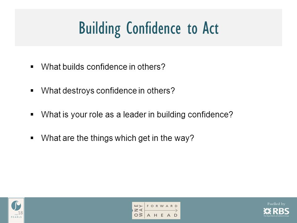 Building Confidence to Act  What builds confidence in others.