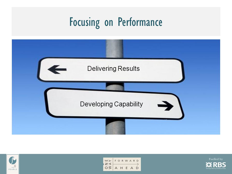 Focusing on Performance 8 Developing Capability Delivering Results