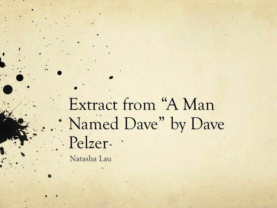Extract from A Man Named Dave by Dave Pelzer Natasha Lau