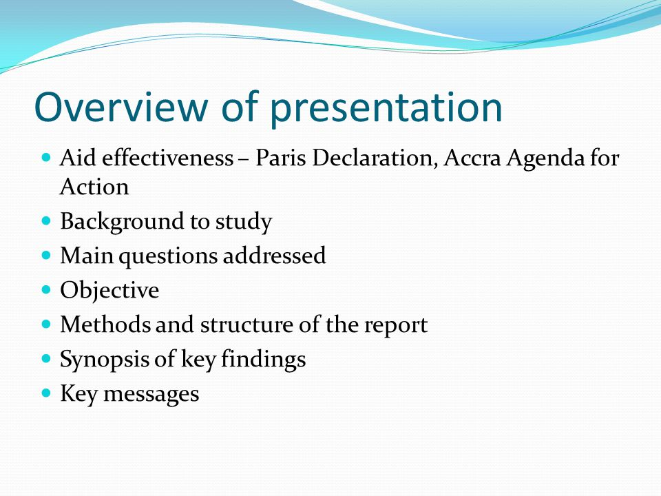 Overview of presentation Aid effectiveness – Paris Declaration, Accra Agenda for Action Background to study Main questions addressed Objective Methods