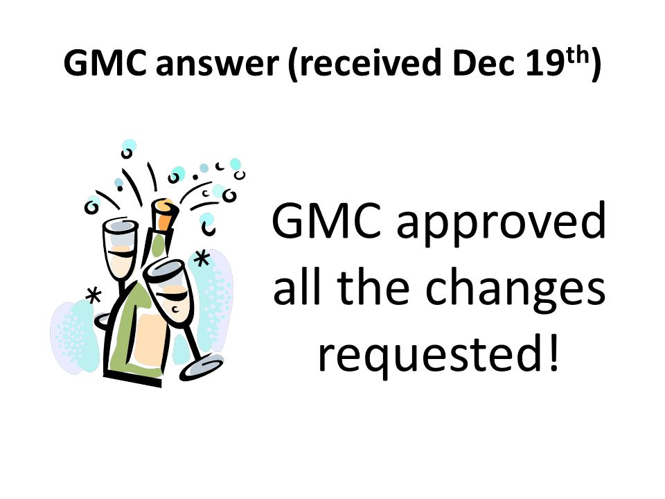 GMC answer (received Dec 19 th ) GMC approved all the changes requested!
