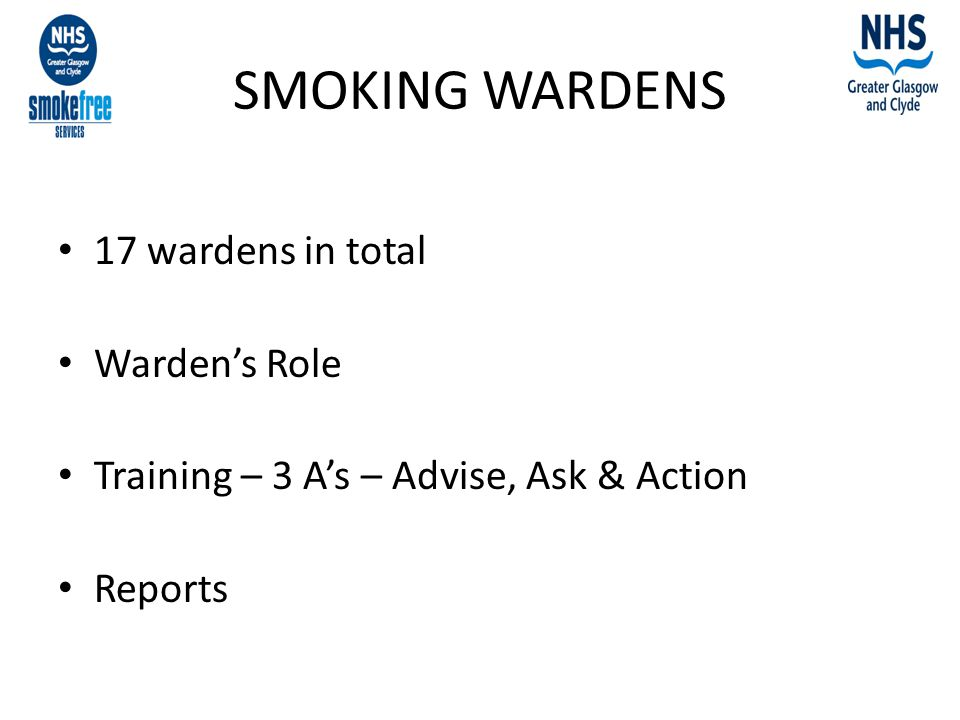 SMOKING WARDENS 17 wardens in total Warden's Role Training – 3 A's – Advise, Ask & Action Reports