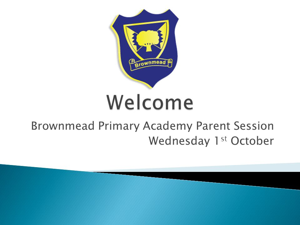 Brownmead Primary Academy Parent Session Wednesday 1 st October