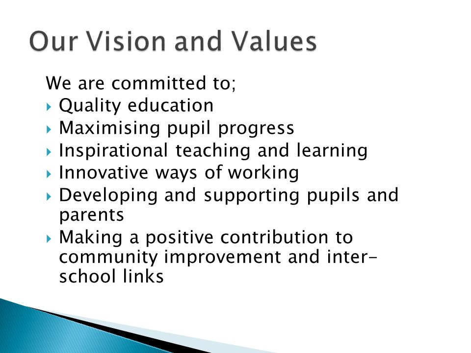 We are committed to;  Quality education  Maximising pupil progress  Inspirational teaching and learning  Innovative ways of working  Developing a