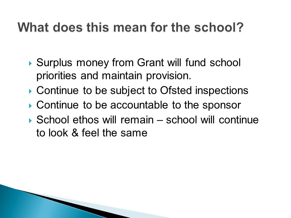  Surplus money from Grant will fund school priorities and maintain provision.  Continue to be subject to Ofsted inspections  Continue to be account